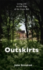 Outskirts : Living Life on the Edge of the Green Belt - Book
