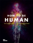 How to Be Human : The Ultimate Guide to Your Amazing Existence - Book