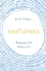 Soulfulness : Deepening the mindful life - eBook