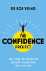 The Confidence Project : Your plan for personal growth, happiness and success science of self-confidence - eBook