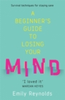 A Beginner's Guide to Losing Your Mind : My road to staying sane, and how to navigate yours - Book
