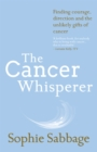 The Cancer Whisperer : Finding courage, direction and the unlikely gifts of cancer - Book