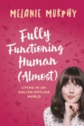 Fully Functioning Human (Almost) : Living in an Online/Offline World - eBook