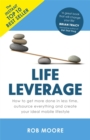 Life Leverage : How to Get More Done in Less Time, Outsource Everything & Create Your Ideal Mobile Lifestyle - Book
