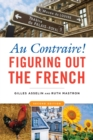 Au Contraire! : Figuring Out the French - eBook