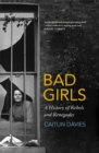 Bad Girls : The Rebels and Renegades of Holloway Prison - Book