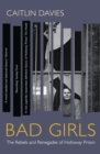 Bad Girls : A History of Rebels and Renegades - eBook