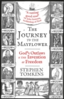 The Journey to the Mayflower : God's Outlaws and the Invention of Freedom - Book