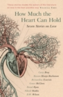 How Much the Heart Can Hold: the perfect alternative Valentine's gift : Seven Stories on Love - eBook