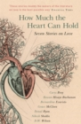 How Much the Heart Can Hold: the perfect alternative Valentine's gift : Seven Stories on Love - Book