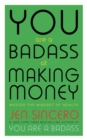 You Are a Badass at Making Money : Master the Mindset of Wealth: Learn how to save your money with one of the world's most exciting self help authors - Book