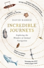 Incredible Journeys : Sunday Times Nature Book of the Year 2019 - Book