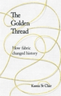 The Golden Thread: RADIO 4 BOOK OF THE WEEK : How Fabric Changed History - Book
