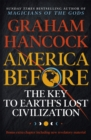 America Before: The Key to Earth's Lost Civilization : A new investigation into the mysteries of the human past by the bestselling author of Fingerprints of the Gods and Magicians of the Gods - Book