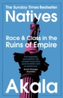 Natives : Race and Class in the Ruins of Empire - The Sunday Times Bestseller - eBook