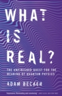 What is Real? : The Unfinished Quest for the Meaning of Quantum Physics - Book