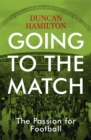Going to the Match: The Passion for Football : The Perfect Gift for Football Fans - Book