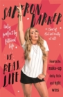 Saffron Barker Vs Real Life : My perfectly filtered life (Sort of. But not really at all) - Book