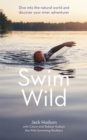Swim Wild : Dive into the natural world and discover your inner adventurer - Book