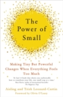The Power of Small : Making Tiny But Powerful Changes When Everything Feels Too Much - Book
