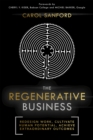 The Regenerative Business : Redesign Work, Cultivate Human Potential, Achieve Extraordinary Outcomes - Book