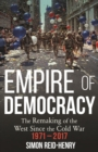 Empire of Democracy : The Remaking of the West since the Cold War, 1971-2017 - eBook