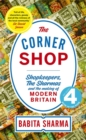 The Corner Shop : Shopkeepers, the Sharmas and the making of modern Britain - Book