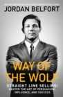 Way of the Wolf : Straight line selling: Master the art of persuasion, influence, and success - eBook