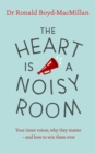 The Heart is a Noisy Room : Your inner voices, why they matter - and how to win them over - Book