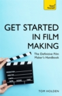 Get Started in Film Making : The Definitive Film Maker's Handbook - Book