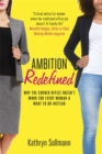 Ambition Redefined : Why the Corner Office Doesn't Work for Every Woman & What to Do Instead - Book