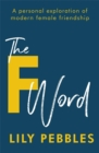 The F Word : A personal exploration of modern female friendship - Book