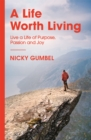 A Life Worth Living : Live a Life of Purpose, Passion and Joy - Book