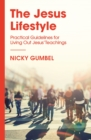 The Jesus Lifestyle : Practical Guidelines for Living Out Jesus' Teachings - eBook