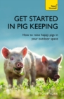 Get Started In Pig Keeping : How to raise happy pigs in your outdoor space - eBook