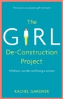 The Girl De-Construction Project : Wildness, wonder and being a woman - Book