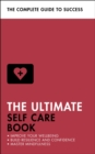 The Ultimate Self Care Book : Improve Your Wellbeing; Build Resilience and Confidence; Master Mindfulness - Book