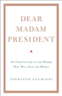 Dear Madam President : An Open Letter to the Women Who Will Run the World - Book