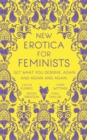 New Erotica for Feminists : Get What You Deserve, Again and Again and Again - Book