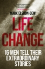 Life Change : Sixteen Men Tell Their Extraordinary Stories - Book