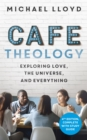 Cafe Theology : Exploring love, the universe and everything - Book