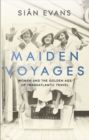 Maiden Voyages : women and the Golden Age of transatlantic travel - Book