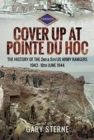 D-Day - Cover Up at Pointe du Hoc : The History of the 2nd & 5th US Army Rangers, 1st May - 10th June 1944 - Book