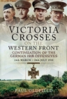 Victoria Crosses on the Western Front - Continuation of the German 1918 Offensives : 24 March - 24 July 1918 - Book