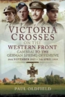 Victoria Crosses on the Western Front - Cambrai to the German Spring Offensive : 20th November 1917 to 7th April 1918 - Book