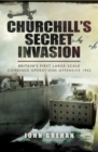 Churchill's Secret Invasion : Britains First Large Scale Combined Offensive 1942 - eBook