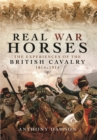 Real War Horses : The Experience of the British Cavalry 1814 - 1914 - Book