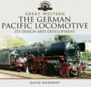 Great Western: The German Pacific Locomotive : Its Design and Development - eBook