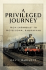 A Privileged Journey : From Enthusiast to Professional Railwayman - eBook