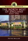 Regional Tramways - The North West of England, Post 1945 - Book